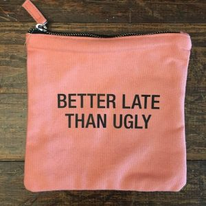 Better Late Than Ugly ZIp Up Cosmetic Bag - About Face Designs
