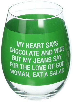 'My Heart Says Wine and Chocolate, But My Jeans Say For The Love of God Woman, Eat A Salad' Stemless Wine Glass - About Face Designs
