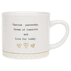 'Cherish Yesterday Dream of Tomorrow and Live For Today' Ceramic Mug - Thoughtful Words