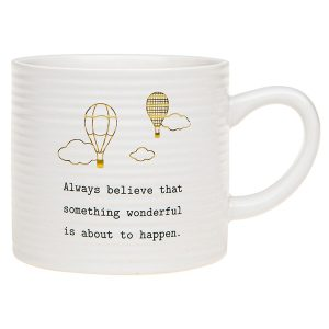 'Always Believe Something Wonderful Is About To Happen' Ceramic Mug - Thoughtful Words