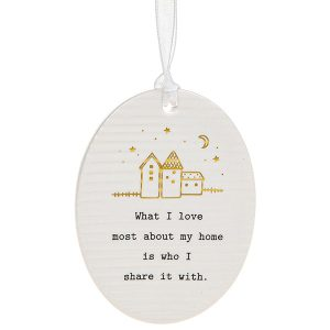 'What I Love Most About My Home Is Who I Share It With' Ceramic Oval Hanging Plaque - Thoughtful Words